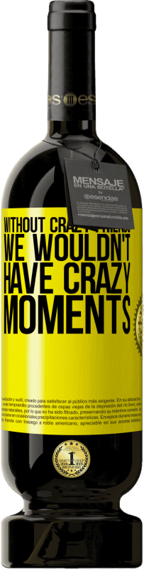 29,95 € | Red Wine Premium Edition MBS Reserva Without crazy friends, we wouldn't have crazy moments Yellow Label. Customizable label I.G.P. Vino de la Tierra de Castilla y León Aging in oak barrels 12 Months Harvest 2013 Spain Tempranillo