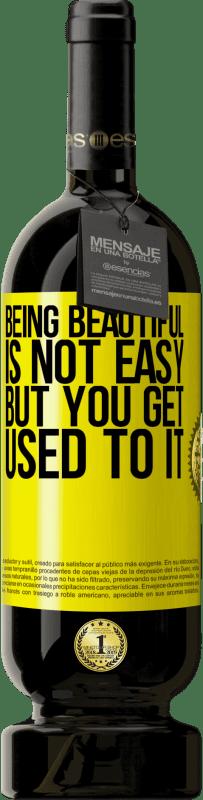 29,95 € | Red Wine Premium Edition MBS Reserva Being beautiful is not easy, but you get used to it Yellow Label. Customizable label I.G.P. Vino de la Tierra de Castilla y León Aging in oak barrels 12 Months Harvest 2016 Spain Tempranillo