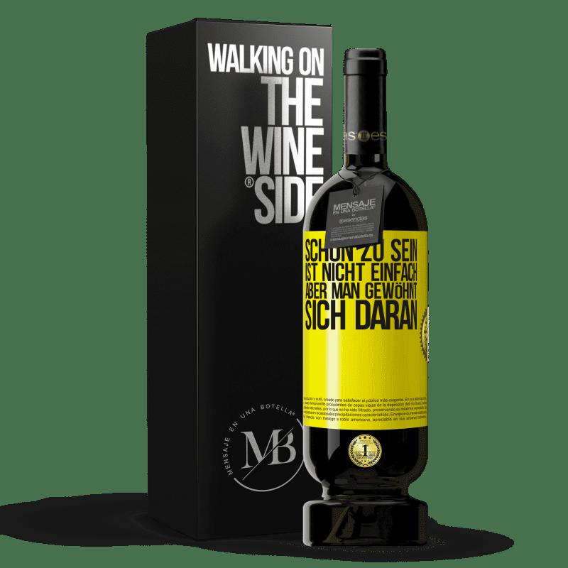 29,95 € Kostenloser Versand | Rotwein Premium Edition MBS® Reserva Schön zu sein ist nicht einfach, aber man gewöhnt sich daran Gelbes Etikett. Anpassbares Etikett Reserva 12 Monate Ernte 2013 Tempranillo
