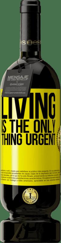 29,95 € | Red Wine Premium Edition MBS Reserva Living is the only thing urgent Yellow Label. Customizable label I.G.P. Vino de la Tierra de Castilla y León Aging in oak barrels 12 Months Harvest 2013 Spain Tempranillo