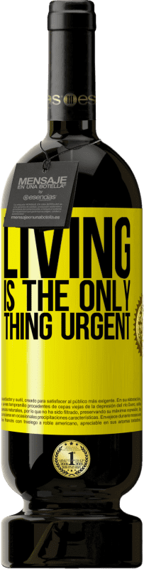 29,95 € | Red Wine Premium Edition MBS Reserva Living is the only thing urgent Yellow Label. Customizable label I.G.P. Vino de la Tierra de Castilla y León Aging in oak barrels 12 Months Harvest 2016 Spain Tempranillo