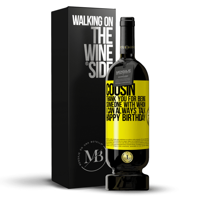 29,95 € Free Shipping | Red Wine Premium Edition MBS® Reserva Cousin. Thank you for being someone with whom I can always talk. Happy Birthday Yellow Label. Customizable label Reserva 12 Months Harvest 2013 Tempranillo