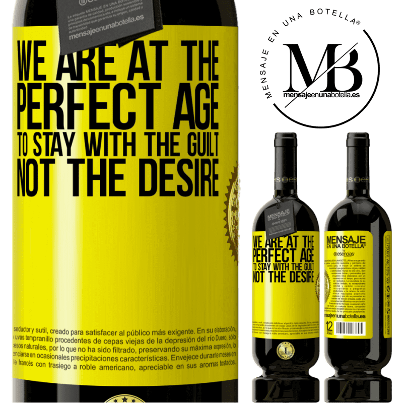 29,95 € Free Shipping | Red Wine Premium Edition MBS® Reserva We are at the perfect age, to stay with the guilt, not the desire Yellow Label. Customizable label Reserva 12 Months Harvest 2013 Tempranillo
