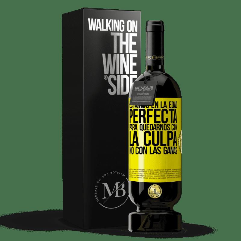 29,95 € Envoi gratuit | Vin rouge Édition Premium MBS® Reserva Nous sommes à l'âge parfait, pour rester avec la culpabilité, pas le désir Étiquette Jaune. Étiquette personnalisable Reserva 12 Mois Récolte 2013 Tempranillo