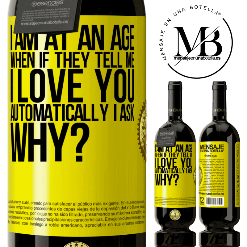 29,95 € Free Shipping | Red Wine Premium Edition MBS® Reserva I am at an age when if they tell me, I love you automatically I ask, why? Yellow Label. Customizable label Reserva 12 Months Harvest 2013 Tempranillo