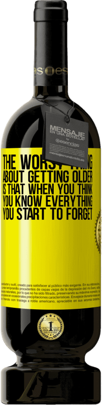 29,95 € Free Shipping | Red Wine Premium Edition MBS® Reserva The worst thing about getting older is that when you think you know everything, you start to forget Yellow Label. Customizable label Reserva 12 Months Harvest 2013 Tempranillo