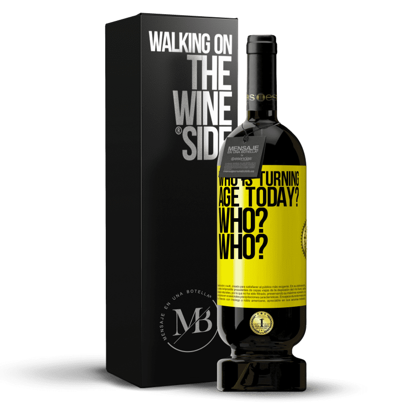 29,95 € Free Shipping | Red Wine Premium Edition MBS® Reserva Who is turning age today? Who? Who? Yellow Label. Customizable label Reserva 12 Months Harvest 2013 Tempranillo
